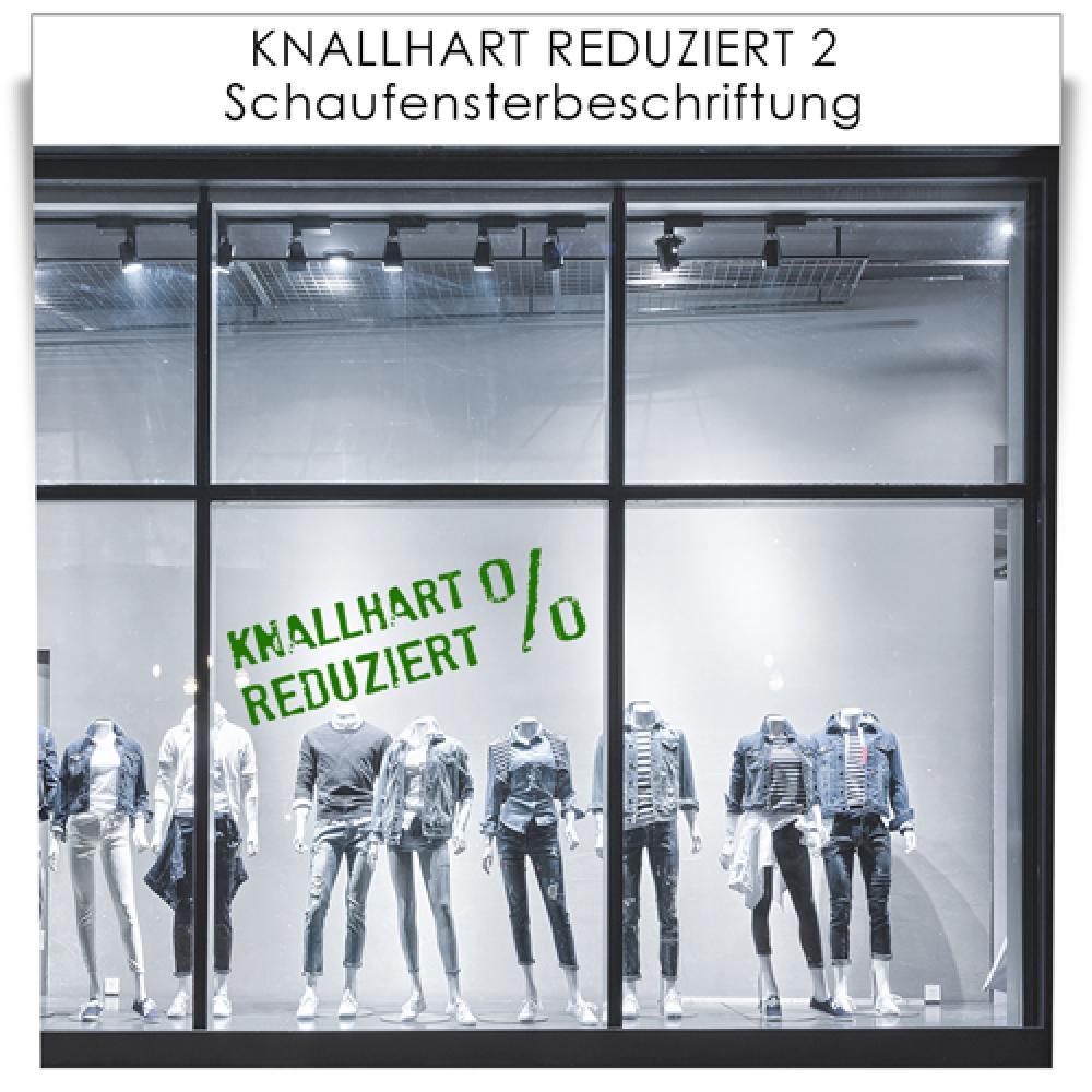 KNALLHART REDUZIERT 2 Schaufensterbeschriftung